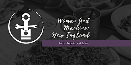 Woman And Machine: New England - Tacos, Tequila, and Babes! tickets