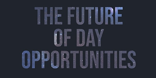 The Future of Day Opportunities