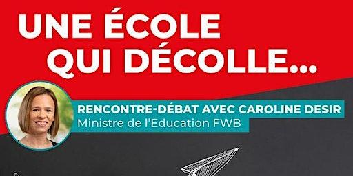 """Débat """"Une ECOLE qui Décolle"""" avec Caroline Désir, Ministre de l'Éducation"""