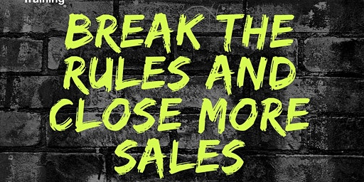 Break The Rules and Close More Sales -  March 11 In West Chester