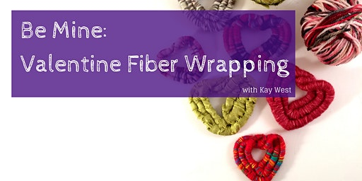 Be Mine Valentine: Fiber Wrapping Workshop