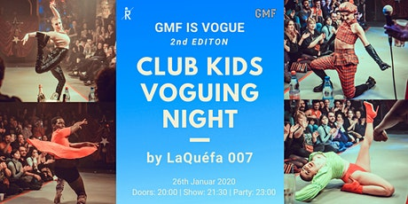 GMF is Vogue | Club kids voguing night by LaQuéfa 007 * 2nd Edition ab 20:00 Tickets