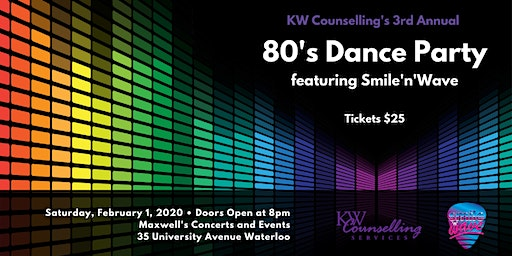 KW Counselling's 3rd Annual 80s Dance Party!      Featuring:  Smile'n'Wave