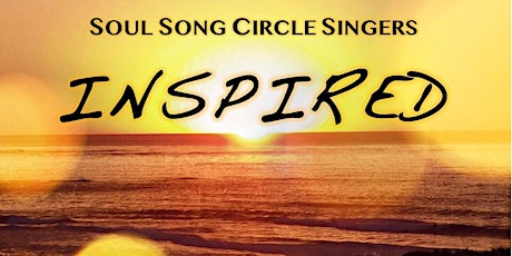 Soul Song Circle Singers - INSPIRED - Saturday Concert tickets