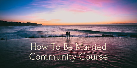 How To Be Married Community Course (FREE) tickets