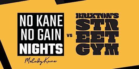 NO KANE NO GAIN NIGHTS - BRIXTON tickets
