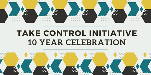 Take Control Initiative 10 Year Celebration!