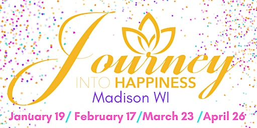 JOURNEY INTO HAPPINESS FEBRUARY 17