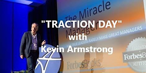 """""""TRACTION DAY"""" with Kevin Armstrong (Certified EOS Implementer Since 2011)"""