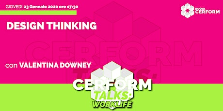 #CerformTalks - Design Thinking biglietti