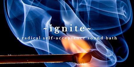 ~IGNITE~ A Radical Self-Acceptance Sound Healing Bath tickets
