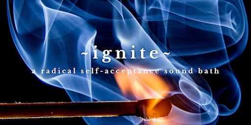 ~IGNITE~ A Radical Self-Acceptance Sound Healing Bath