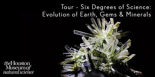 Tour - Six Degrees of Science: Evolution of Earth, Gems & Minerals
