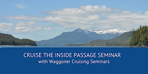 Cruising the Inside Passage to Alaska - a 2-day seminar