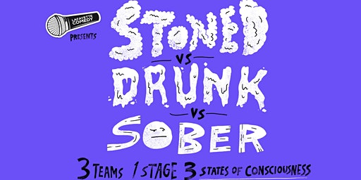 Stoned vs Drunk vs Sober - A Stand Up Comedy Showcase May 22