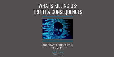 What's Killing Us: Truth & Consequences