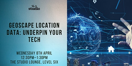 Speaker Series @ The Studio: Geoscape Location Data: Underpin Your Tech tickets