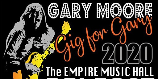 Gig for Gary 2020 Belfast Empire : Gary Moore Statue for Belfast Fundraiser