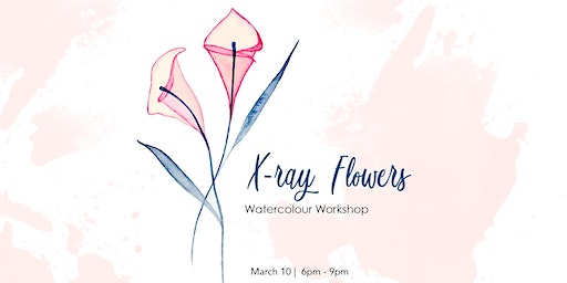 X-ray Flowers - Watercolour Workshop