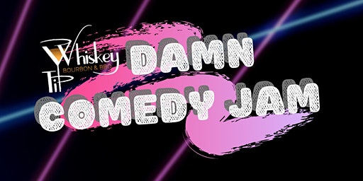 Whiskey Tip Damn Comedy Jam
