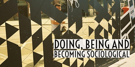 Doing, Being and Becoming Sociological tickets
