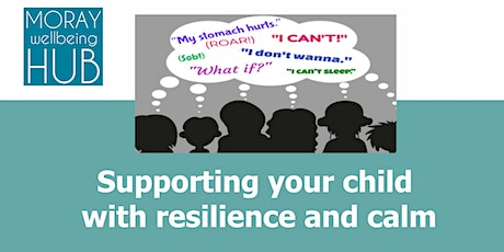 Supporting your child with resilience and calm, January 25th, 10-1pm, Lossiemouth. tickets