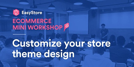 EasyStore Ecommerce Mini Workshop: Customize Your Store Theme Design tickets