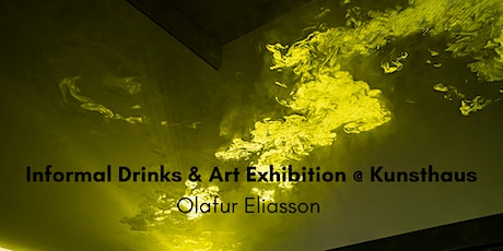 SOLD OUT! Informal Drinks & Art Exhibition @ Kunsthaus - Olafur Eliasson tickets