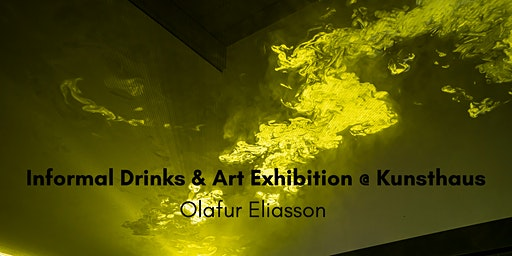 SOLD OUT! Informal Drinks & Art Exhibition @ Kunsthaus - Olafur Eliasson
