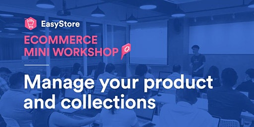 EasyStore Ecommerce Mini Workshop: Manage Your Products and Collections