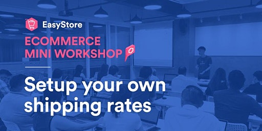 EasyStore Ecommerce Mini Workshop: Set Up Your Shipping Rates