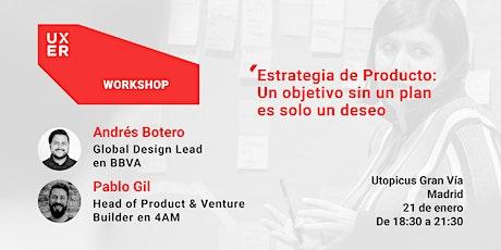 [Workshop] Estrategia de Producto: Un objetivo sin un plan es solo un deseo entradas