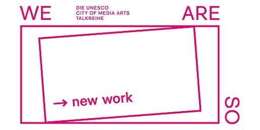 "WE ARE SO new work + FILMSCREENING ""AUGENHÖHE WEGE"""
