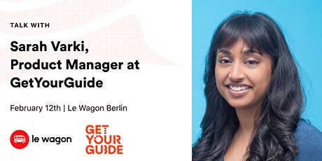 Le Wagon Talk with Sarah Varki, Product Manager at GetYourGuide  Tickets