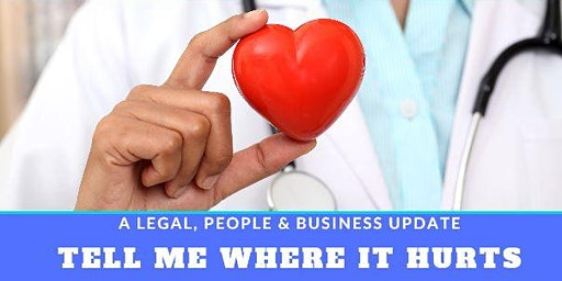 'Tell Me Where It Hurts' - A Legal, People & Business Update