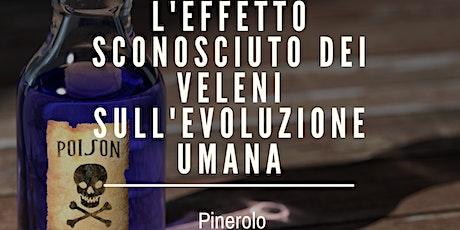 L'EFFETTO SCONOSCIUTO DEI VELENI SULL' EVOLUZIONE UMANA biglietti