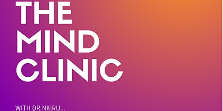 The Mind Clinic with Dr Nkiru: Mindset training for Unshakable Identity, Peace and Joy  tickets