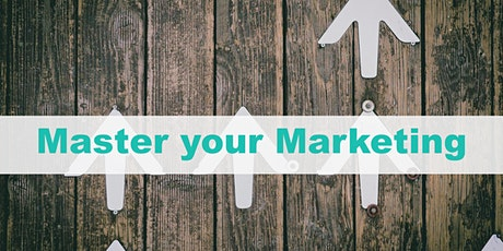 Master Your Marketing (2 day event on Thu 12th & Thu 26th Mar 2020) tickets