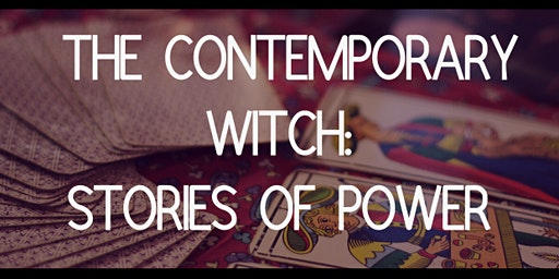 The Contemporary Witch: Stories of power