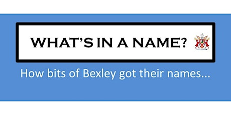 What's in a Name? How bits of Bexley got their names tickets