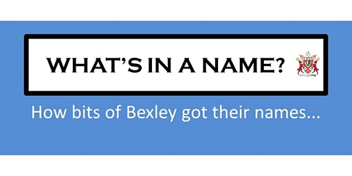 What's in a Name? How bits of Bexley got their names
