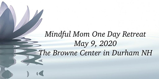 Mindful Mom One Day Retreat in May
