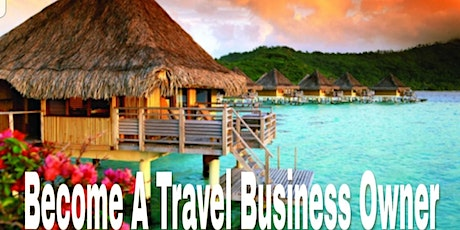 OWN A HOME-BASED TRAVEL BUSINESS. START TODAY.  tickets