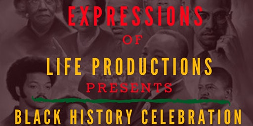EXPRESSIONS OF LIFE PRODUCTIONS BLACK HISTORY CELEBRATION