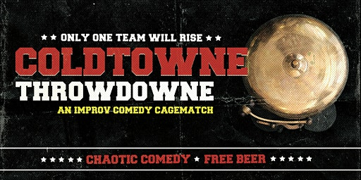 ColdTowne ThrowDowne: A Comedy Cage Match!