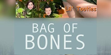 Lil' Tooties, Bag of Bones tickets