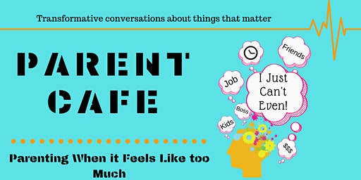 Parent Cafe - Parenting When It Feels Like Too Much
