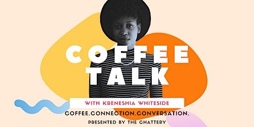Coffee Talk with Kreneshia Whiteside