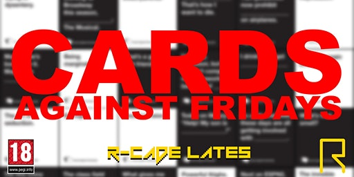 R-CADE Lates: Cards Against Fridays