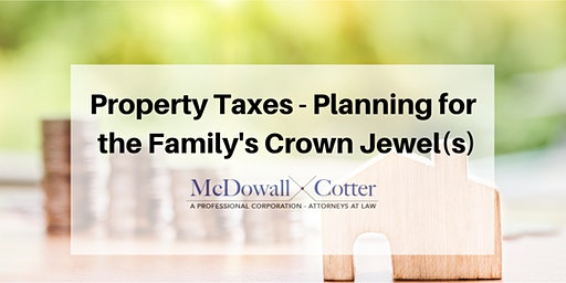 Property Taxes - Planning for the Family's Crown Jewel(s)- Q&A - McDowall Cotter San Mateo 1/17/2020 8am